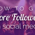 5 Research-Backed Ways To Get More Followers On Any Social Media