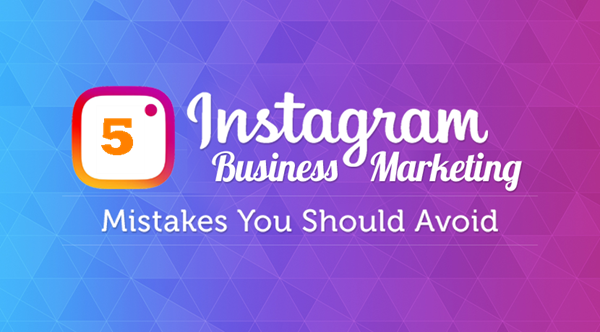 5 Common Instagram Marketing Mistakes That Should Avoid