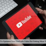 How To Optimize Your YouTube Video For Getting More Views?